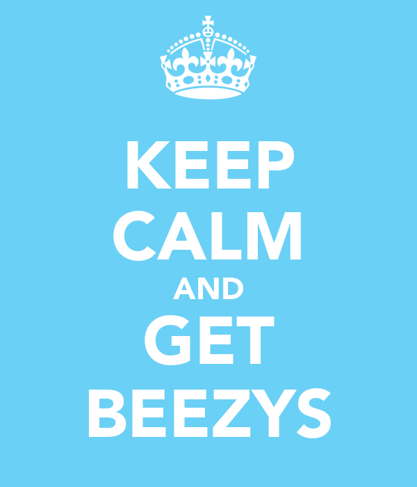 KEEP CALM AND GET BEEZYS