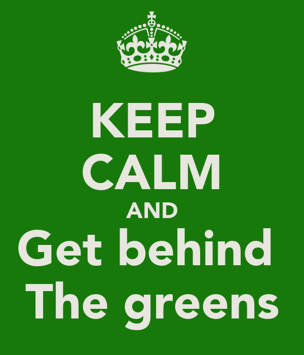 KEEP CALM AND Get behind  The greens