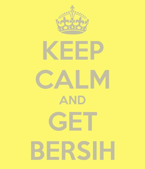 KEEP CALM AND GET BERSIH