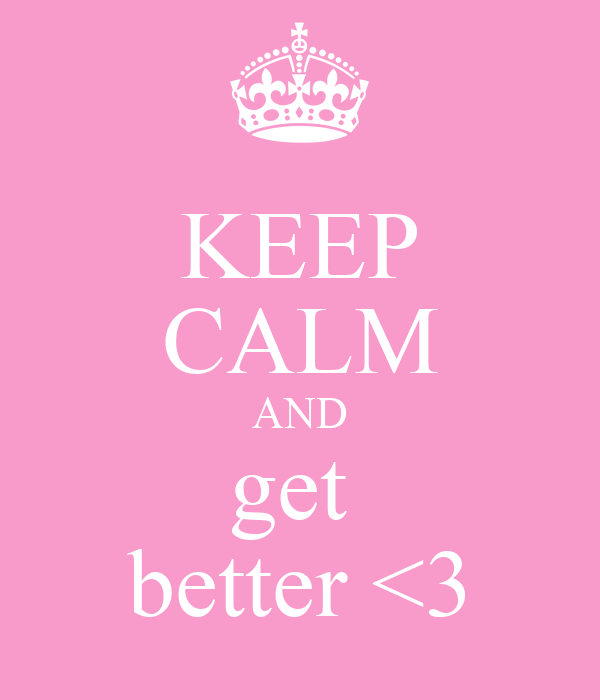 KEEP CALM AND get  better <3