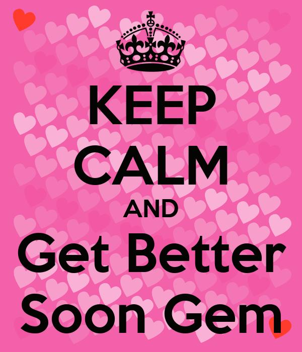 KEEP CALM AND Get Better Soon Gem