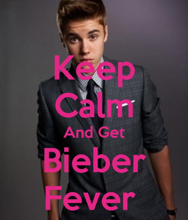 Keep Calm And Get Bieber Fever