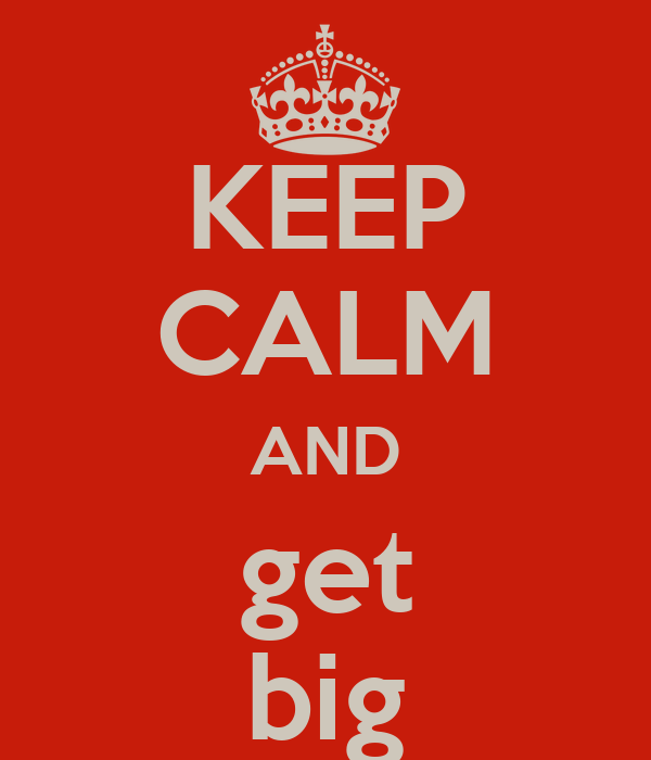 KEEP CALM AND get big