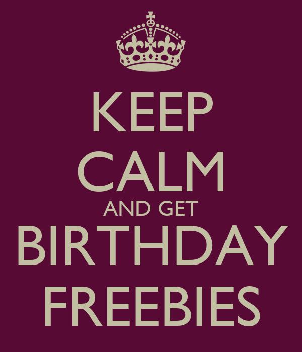 KEEP CALM AND GET BIRTHDAY FREEBIES