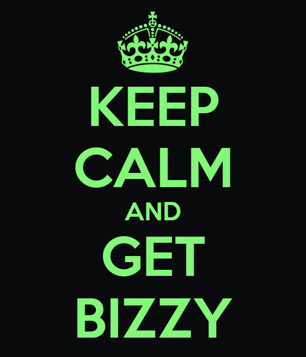 KEEP CALM AND GET BIZZY