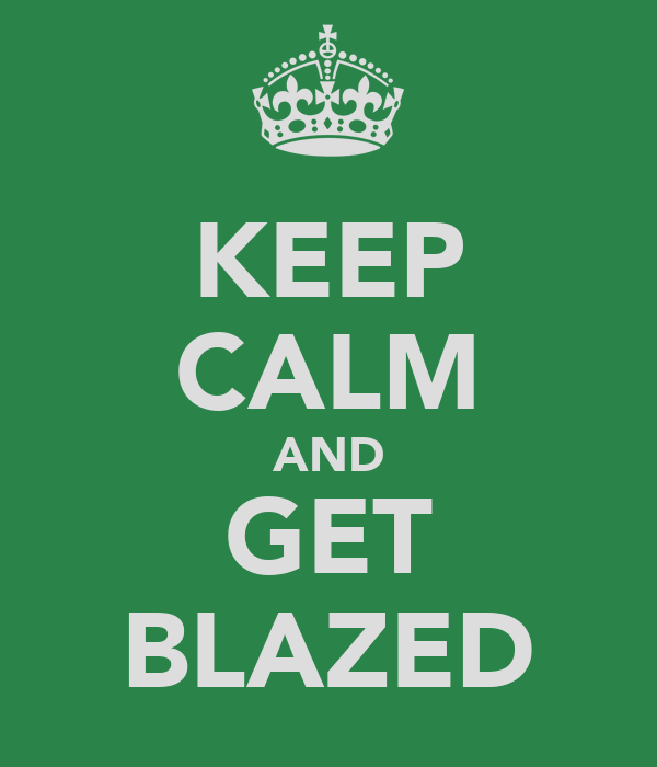 KEEP CALM AND GET BLAZED