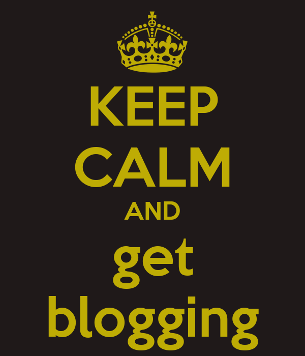 KEEP CALM AND get blogging