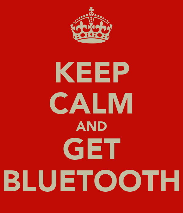 KEEP CALM AND GET BLUETOOTH