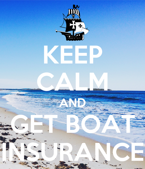 KEEP CALM AND GET BOAT INSURANCE