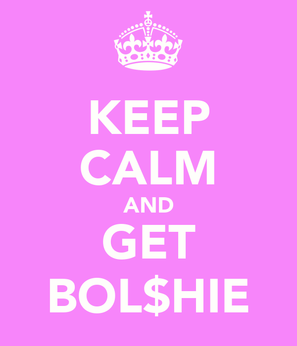 KEEP CALM AND GET BOL$HIE