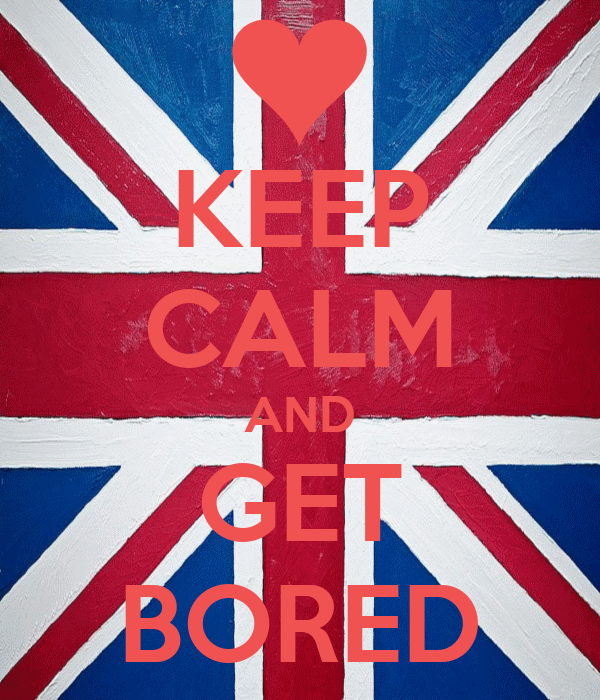 KEEP CALM AND GET BORED