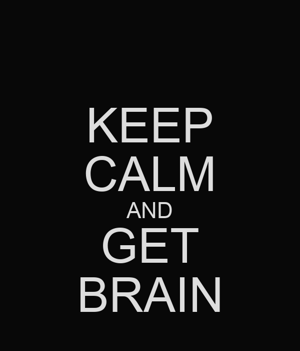 KEEP CALM AND GET BRAIN