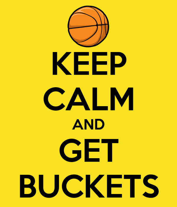 KEEP CALM AND GET BUCKETS