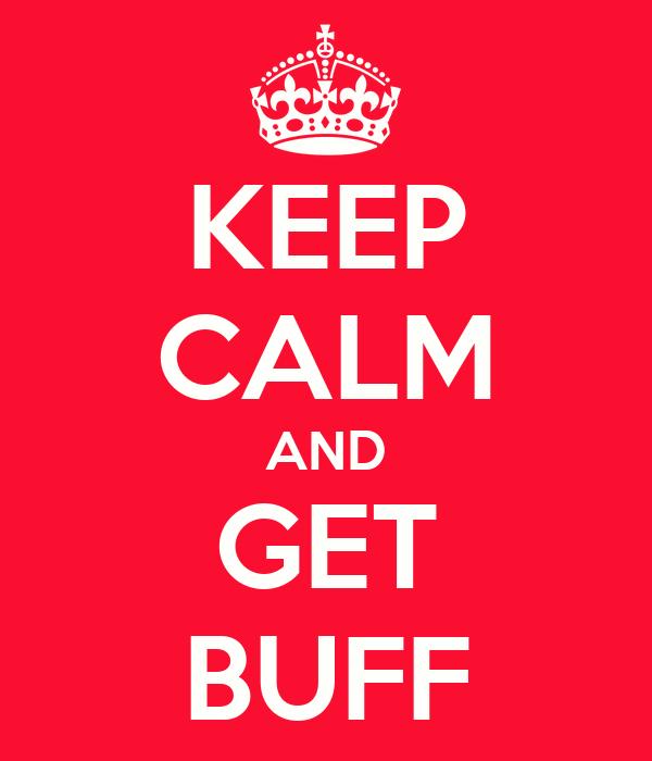 KEEP CALM AND GET BUFF