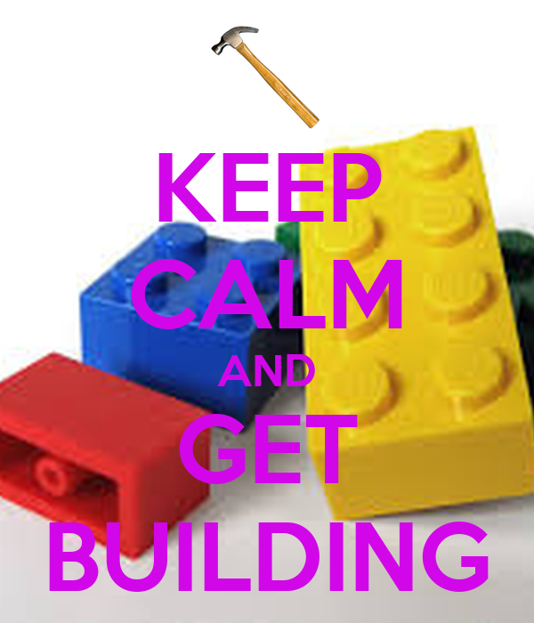 KEEP CALM AND GET BUILDING