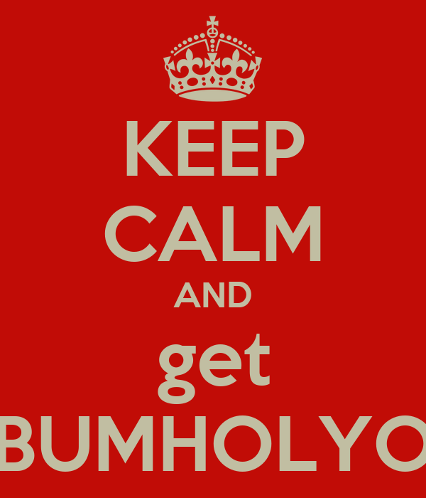 KEEP CALM AND get BUMHOLYO