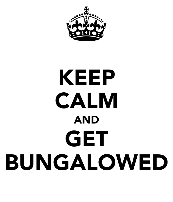 KEEP CALM AND GET BUNGALOWED
