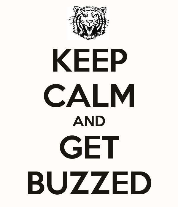KEEP CALM AND GET BUZZED
