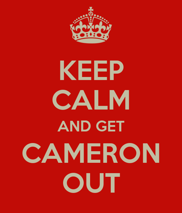 KEEP CALM AND GET CAMERON OUT