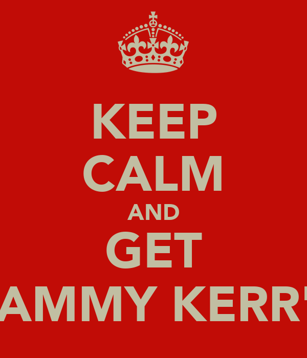 KEEP CALM AND GET CAMMY KERR'd