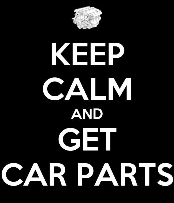 KEEP CALM AND GET CAR PARTS