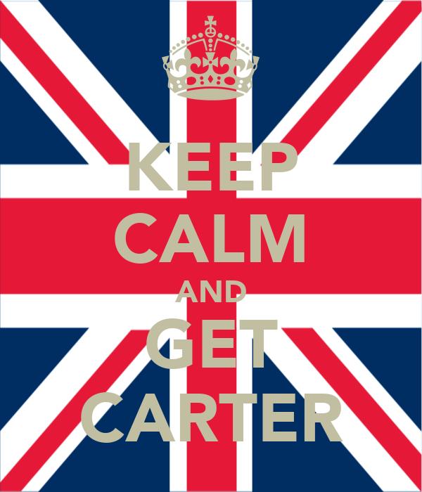 KEEP CALM AND GET CARTER