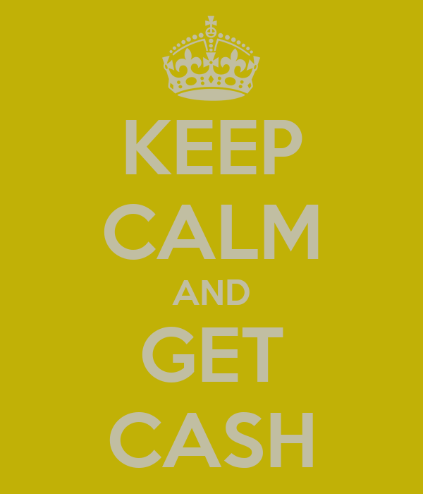 KEEP CALM AND GET CASH