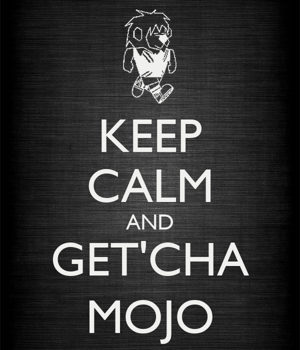 KEEP CALM AND GET'CHA MOJO