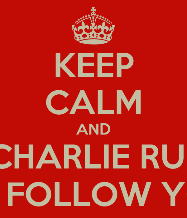 KEEP CALM AND GET CHARLIE RUNDLE TO FOLLOW YOU