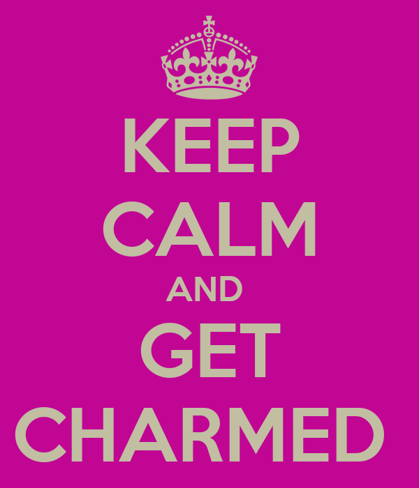 KEEP CALM AND  GET CHARMED