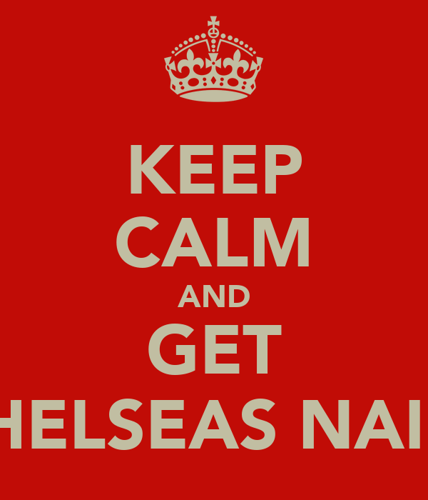 KEEP CALM AND GET CHELSEAS NAILS