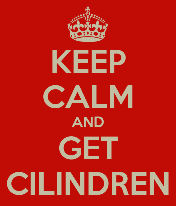 KEEP CALM AND GET CILINDREN