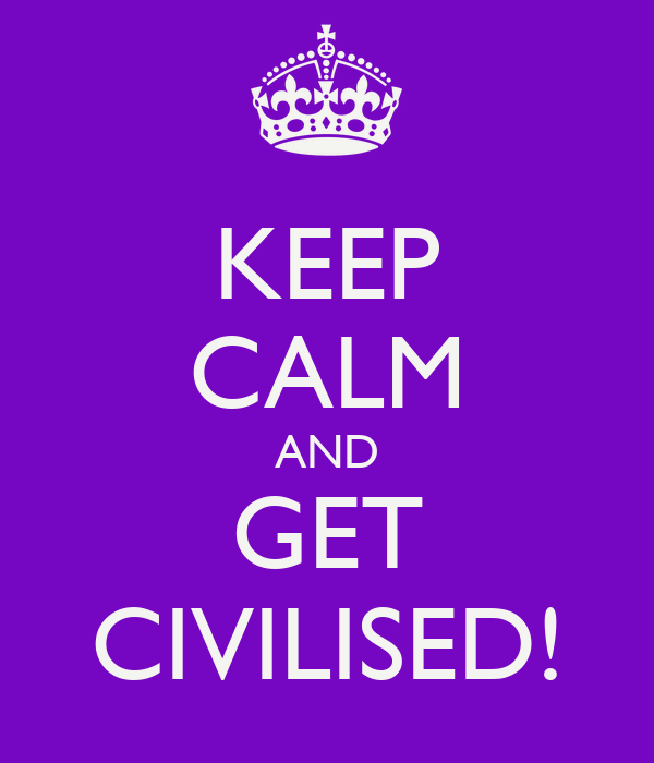KEEP CALM AND GET CIVILISED!