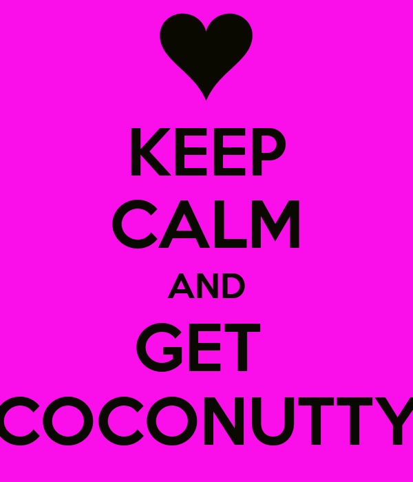KEEP CALM AND GET  COCONUTTY