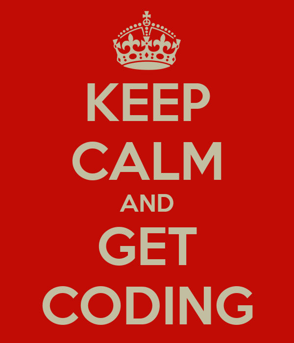 KEEP CALM AND GET CODING