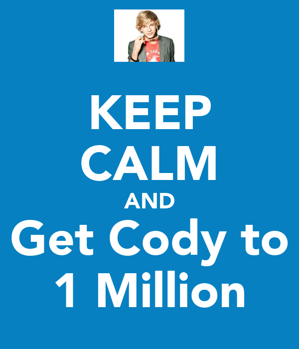 KEEP CALM AND Get Cody to 1 Million