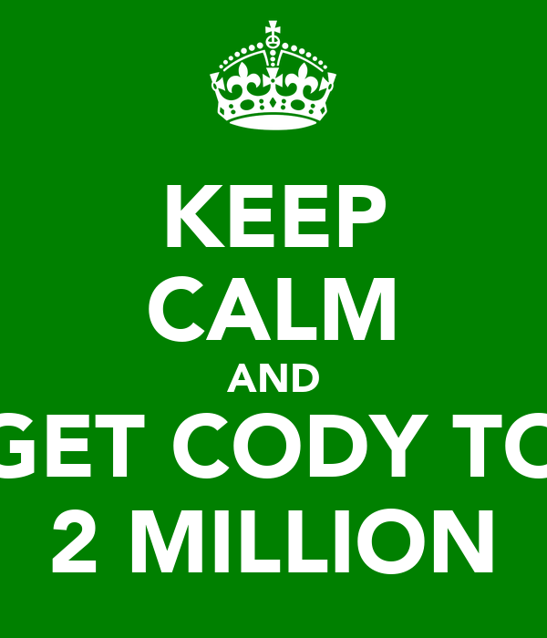 KEEP CALM AND GET CODY TO 2 MILLION