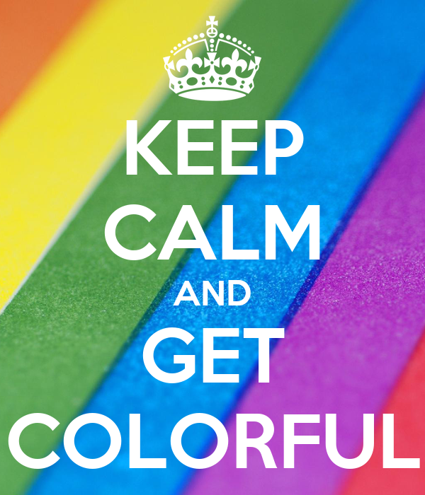 KEEP CALM AND GET COLORFUL