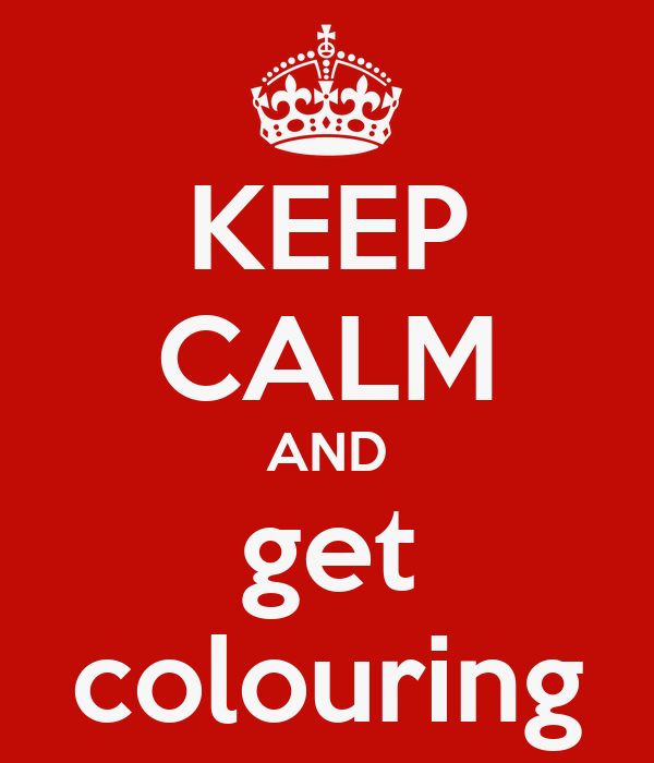 KEEP CALM AND get colouring