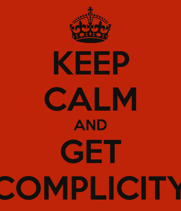 KEEP CALM AND GET COMPLICITY
