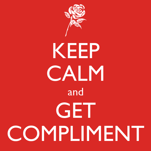 KEEP CALM and GET COMPLIMENT