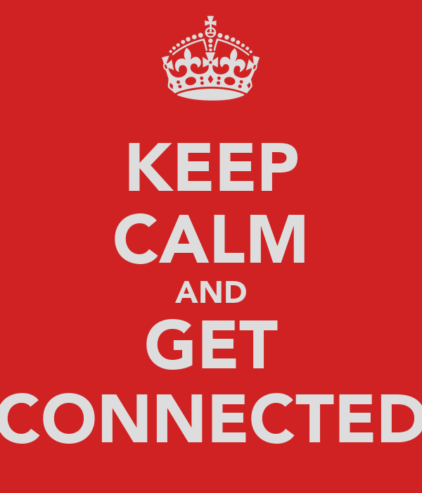 KEEP CALM AND GET CONNECTED