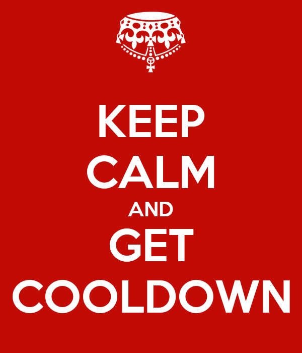 KEEP CALM AND GET COOLDOWN