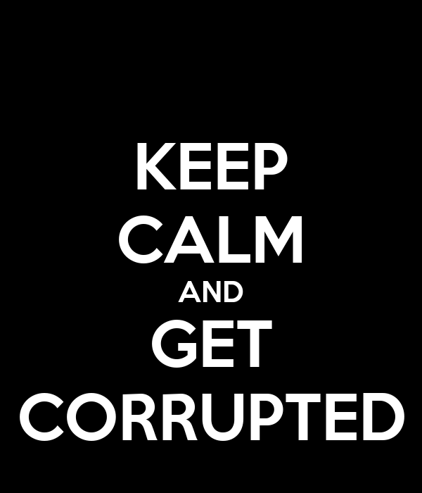KEEP CALM AND GET CORRUPTED