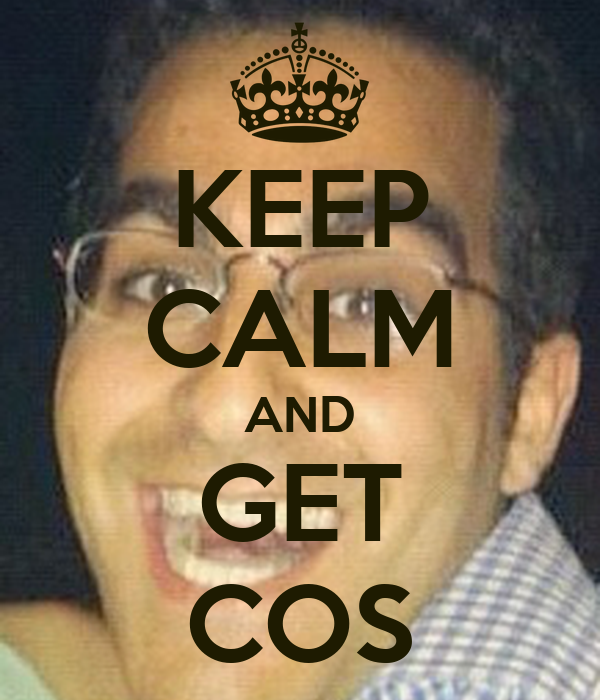 KEEP CALM AND GET COS