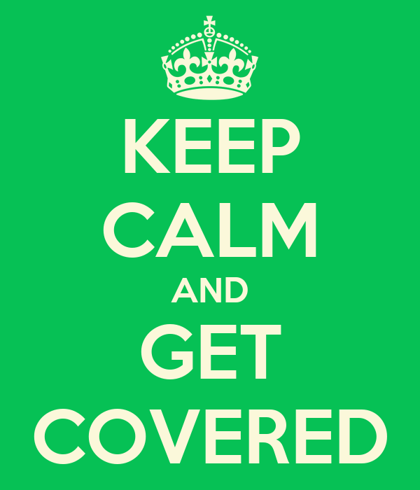 KEEP CALM AND GET COVERED