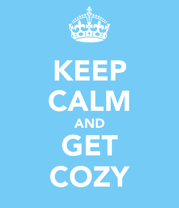 KEEP CALM AND GET COZY