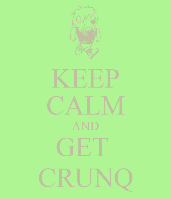 KEEP CALM AND GET  CRUNQ