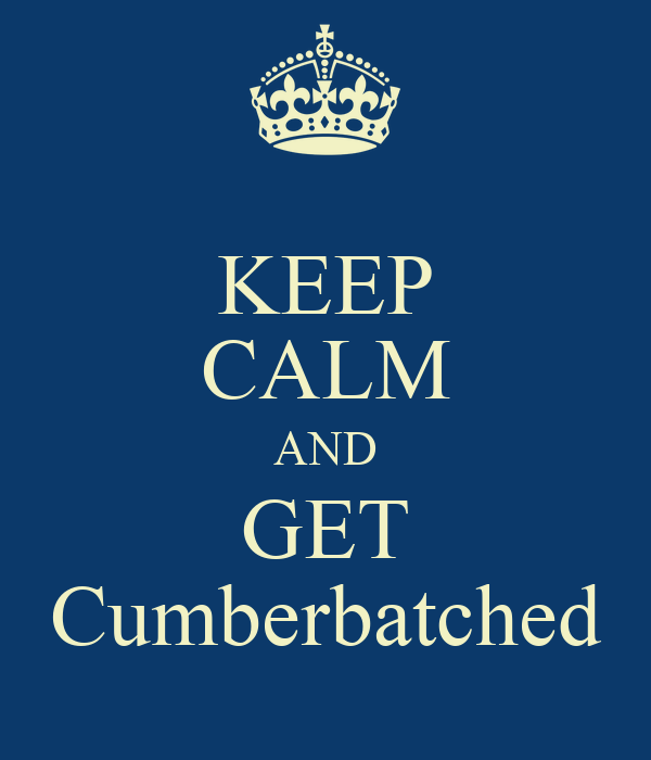 KEEP CALM AND GET Cumberbatched