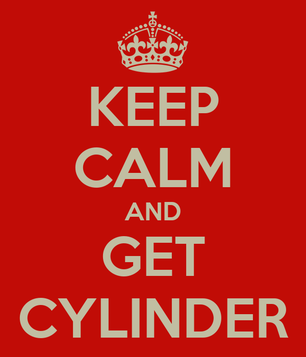 KEEP CALM AND GET CYLINDER